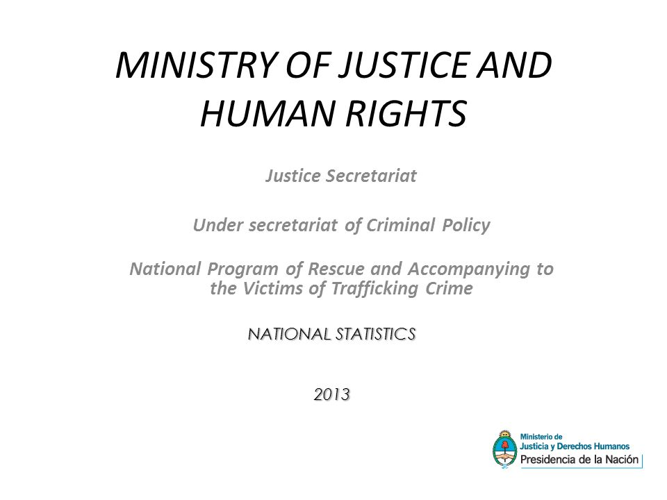 MINISTRY OF JUSTICE AND HUMAN RIGHTS Justice Secretariat Under secretariat of Criminal Policy National Program of Rescue and Accompanying to the Victi