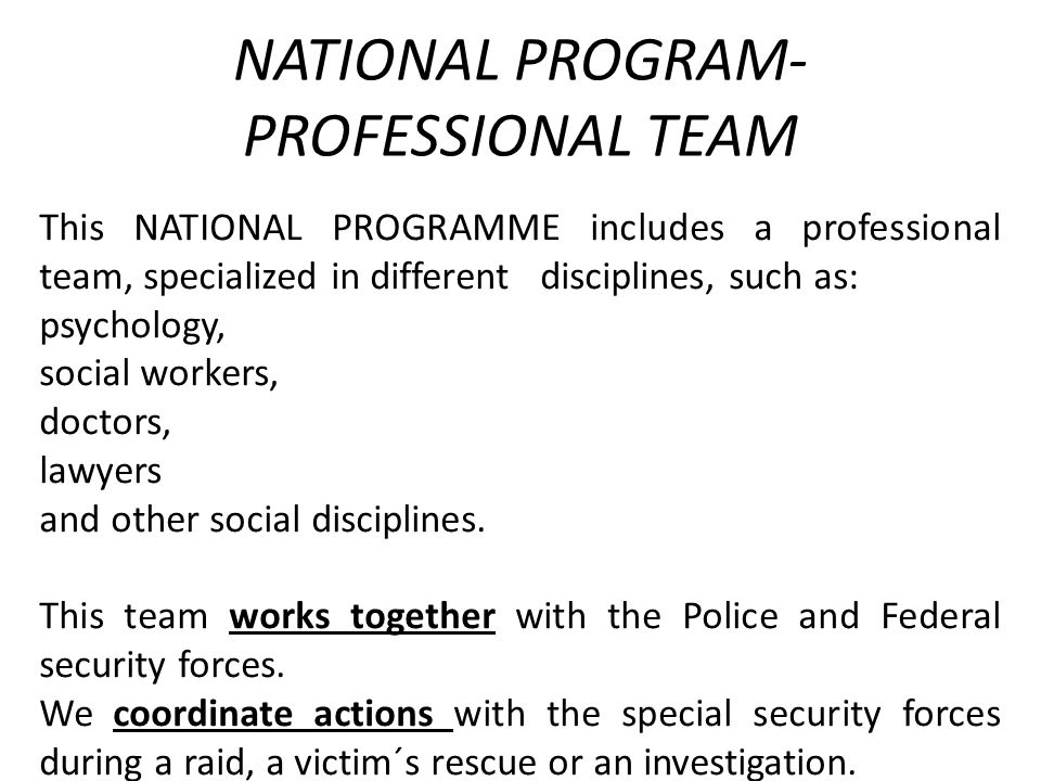 NATIONAL PROGRAM- PROFESSIONAL TEAM This NATIONAL PROGRAMME includes a professional team, specialized in different disciplines, such as: psychology, s