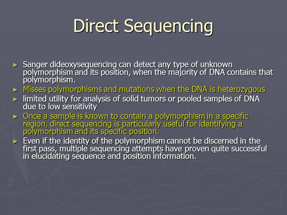 Direct Sequencing ► Sanger dideoxysequencing can detect any type of unknown polymorphism and its position, when the majority of DNA contains that poly