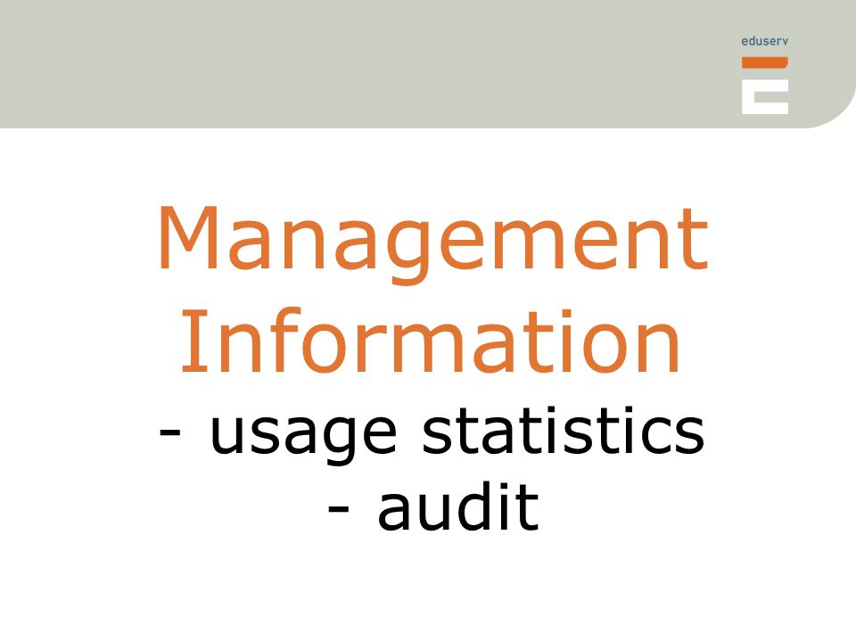 Management Information - usage statistics - audit