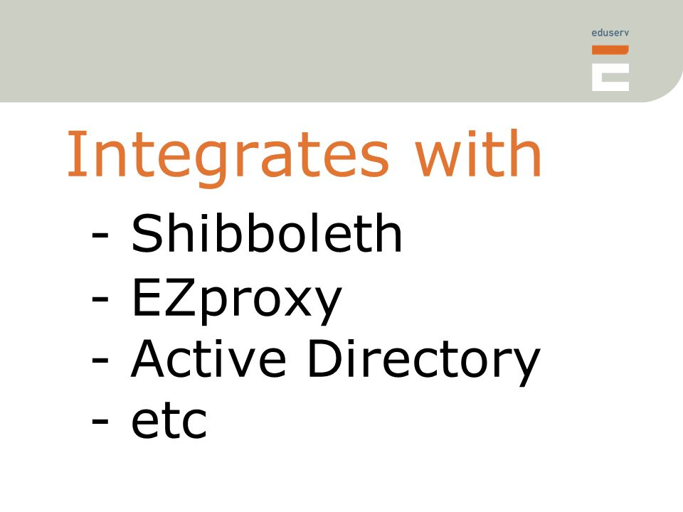 Integrates with - Shibboleth - EZproxy - Active Directory - etc