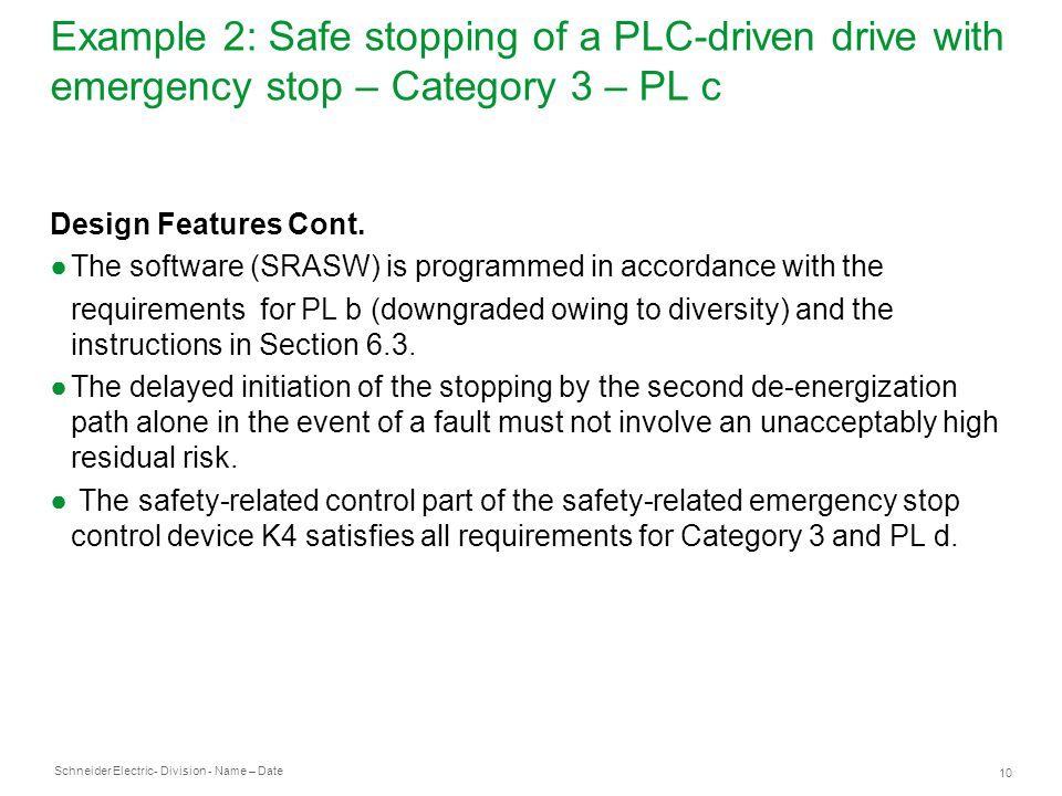 Schneider Electric 10 - Division - Name – Date Example 2: Safe stopping of a PLC-driven drive with emergency stop – Category 3 – PL c Design Features