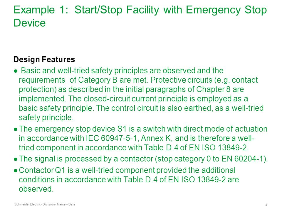 Schneider Electric 4 - Division - Name – Date Example 1: Start/Stop Facility with Emergency Stop Device Design Features ● Basic and well-tried safety