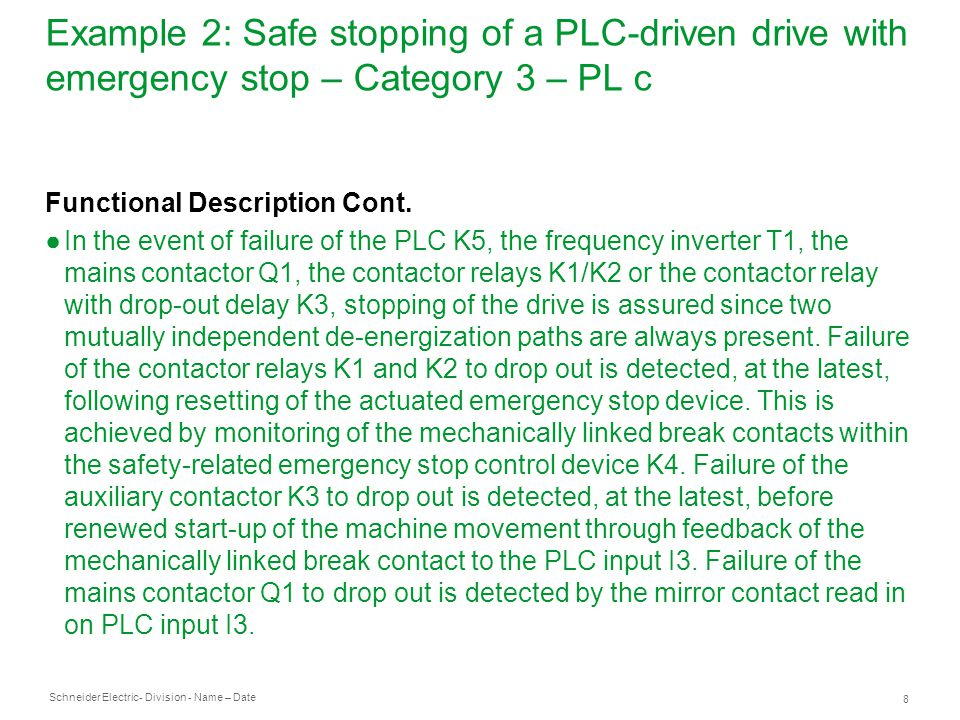Schneider Electric 8 - Division - Name – Date Example 2: Safe stopping of a PLC-driven drive with emergency stop – Category 3 – PL c Functional Descri