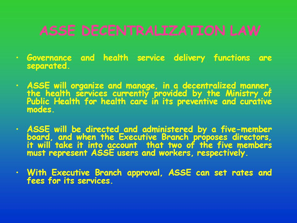 ASSE DECENTRALIZATION LAW Governance and health service delivery functions are separated.
