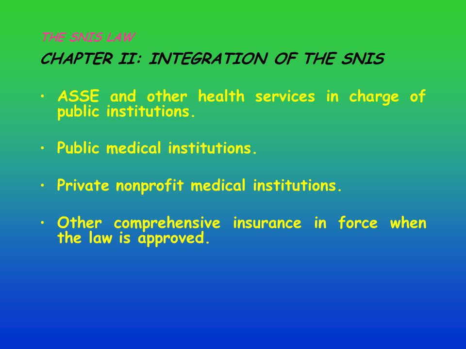 THE SNIS LAW CHAPTER II: INTEGRATION OF THE SNIS ASSE and other health services in charge of public institutions.