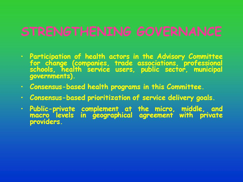 STRENGTHENING GOVERNANCE Participation of health actors in the Advisory Committee for change (companies, trade associations, professional schools, health service users, public sector, municipal governments).