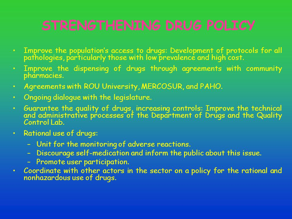 STRENGTHENING DRUG POLICY Improve the population's access to drugs: Development of protocols for all pathologies, particularly those with low prevalence and high cost.