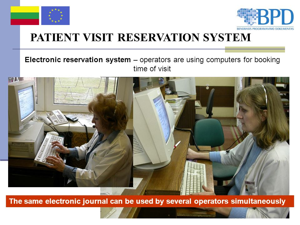 PATIENT VISIT RESERVATION SYSTEM Electronic reservation system – operators are using computers for booking time of visit The same electronic journal can be used by several operators simultaneously