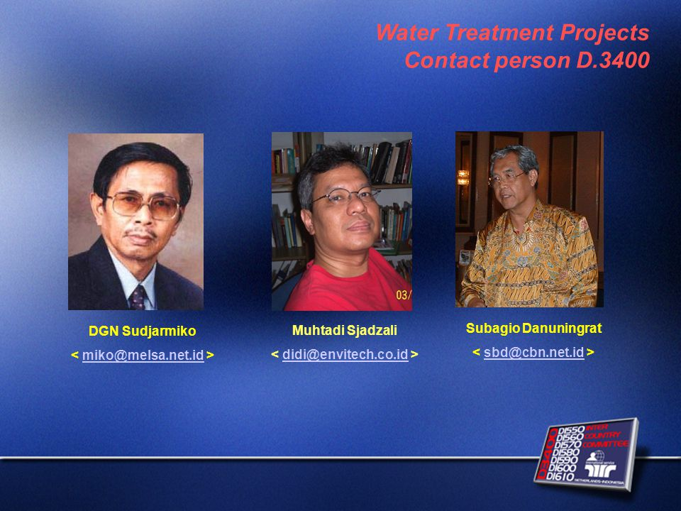 Water Treatment Projects Contact person D.3400 DGN Sudjarmiko miko@melsa.net.id Subagio Danuningrat sbd@cbn.net.id Muhtadi Sjadzali didi@envitech.co.id