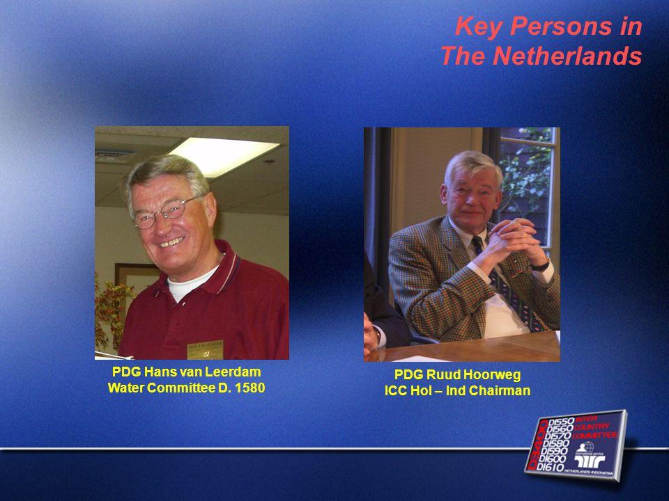 PDG Hans van Leerdam Water Committee D. 1580 Key Persons in The Netherlands PDG Ruud Hoorweg ICC Hol – Ind Chairman