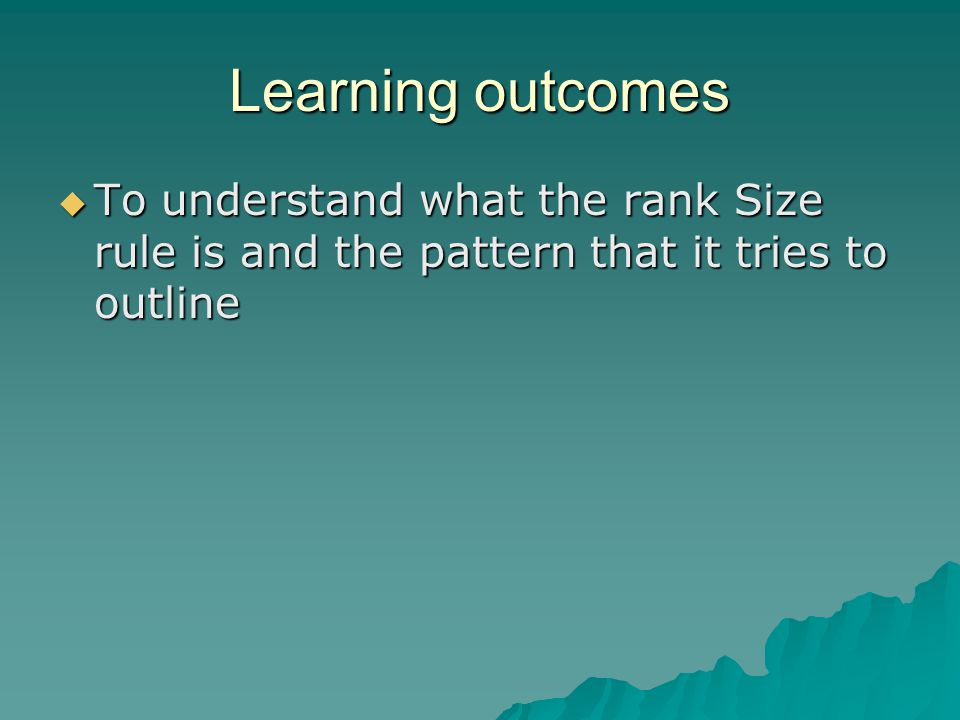 Learning outcomes  To understand what the rank Size rule is and the pattern that it tries to outline