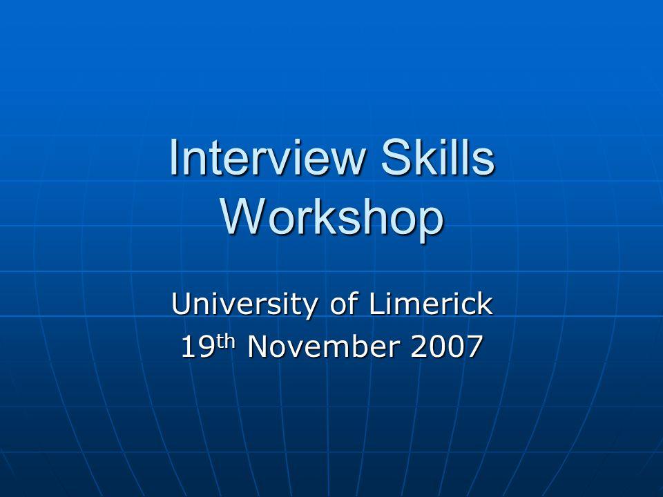 Interview Skills Workshop University of Limerick 19 th November 2007