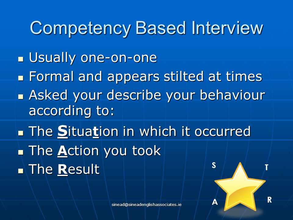 sinead@sineadenglishassociates.ie Competency Based Interview Usually one-on-one Usually one-on-one Formal and appears stilted at times Formal and appe