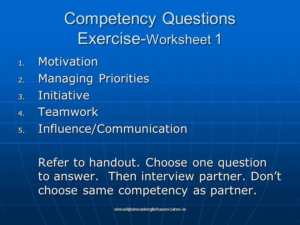 sinead@sineadenglishassociates.ie Competency Questions Exercise- Worksheet 1 1. Motivation 2. Managing Priorities 3. Initiative 4. Teamwork 5. Influen
