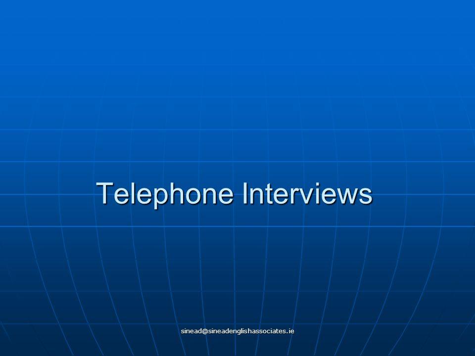 sinead@sineadenglishassociates.ie Telephone Interviews