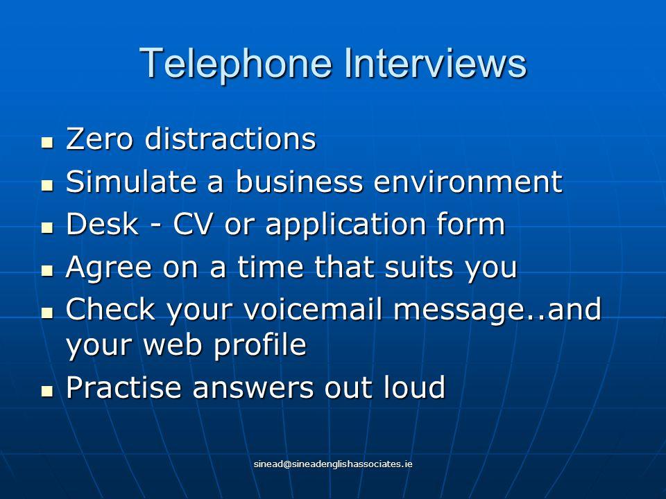 sinead@sineadenglishassociates.ie Telephone Interviews Zero distractions Zero distractions Simulate a business environment Simulate a business environ