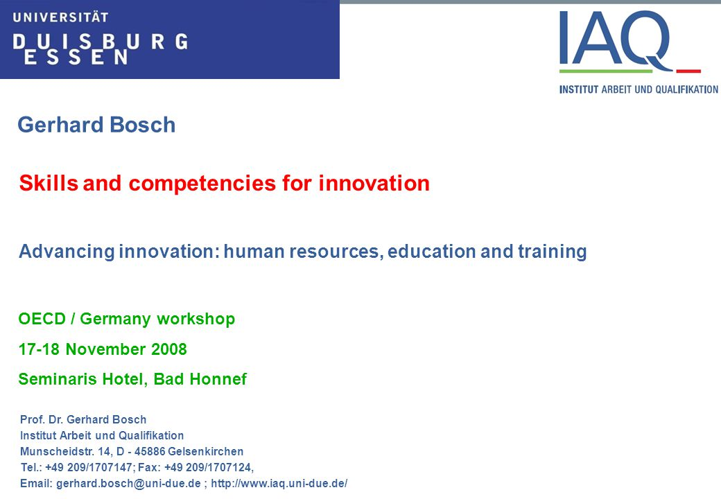 Institut Arbeit und Qualifikation Skills and competencies for innovation Focus on VET 1.Formal and informal learning 2.The German Paradox 3.Innovation in work organization and VET 4.SME's, innovation and skills 5.Regulation and training 6.Financing adult learning Gerhard Bosch Bo08OECDBadHonneff 2.vjj