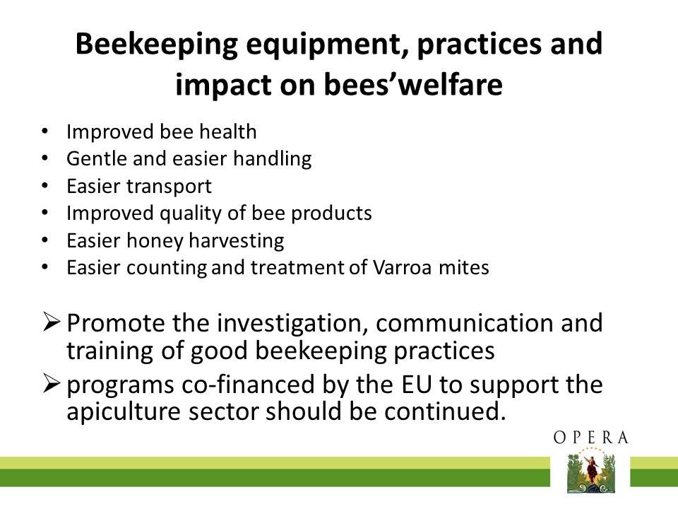 Beekeeping equipment, practices and impact on bees'welfare Improved bee health Gentle and easier handling Easier transport Improved quality of bee pro