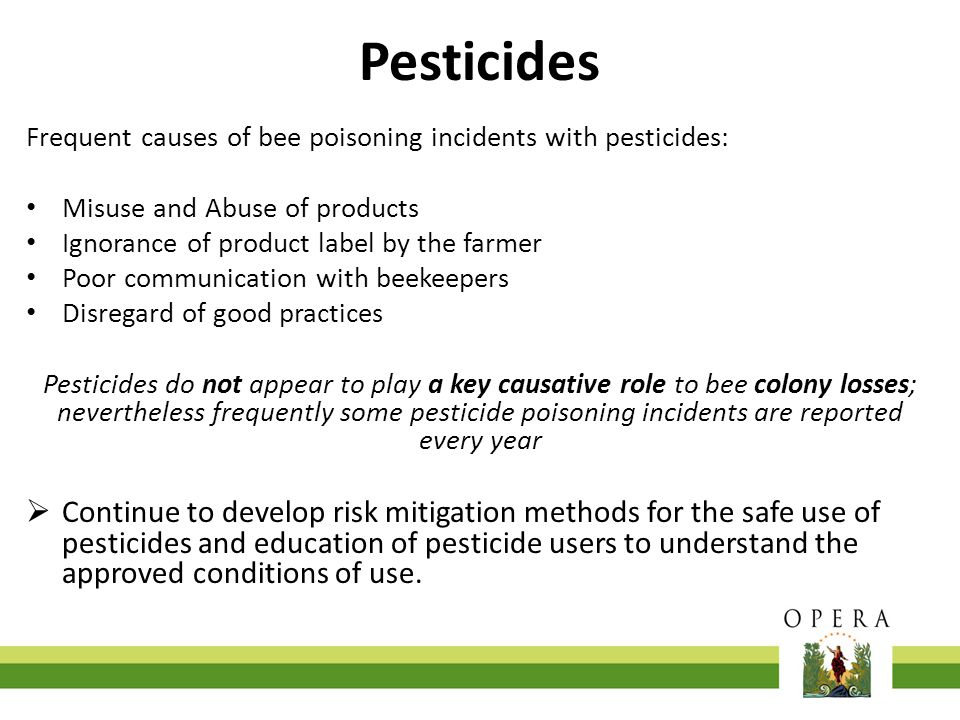 Pesticides Frequent causes of bee poisoning incidents with pesticides: Misuse and Abuse of products Ignorance of product label by the farmer Poor comm