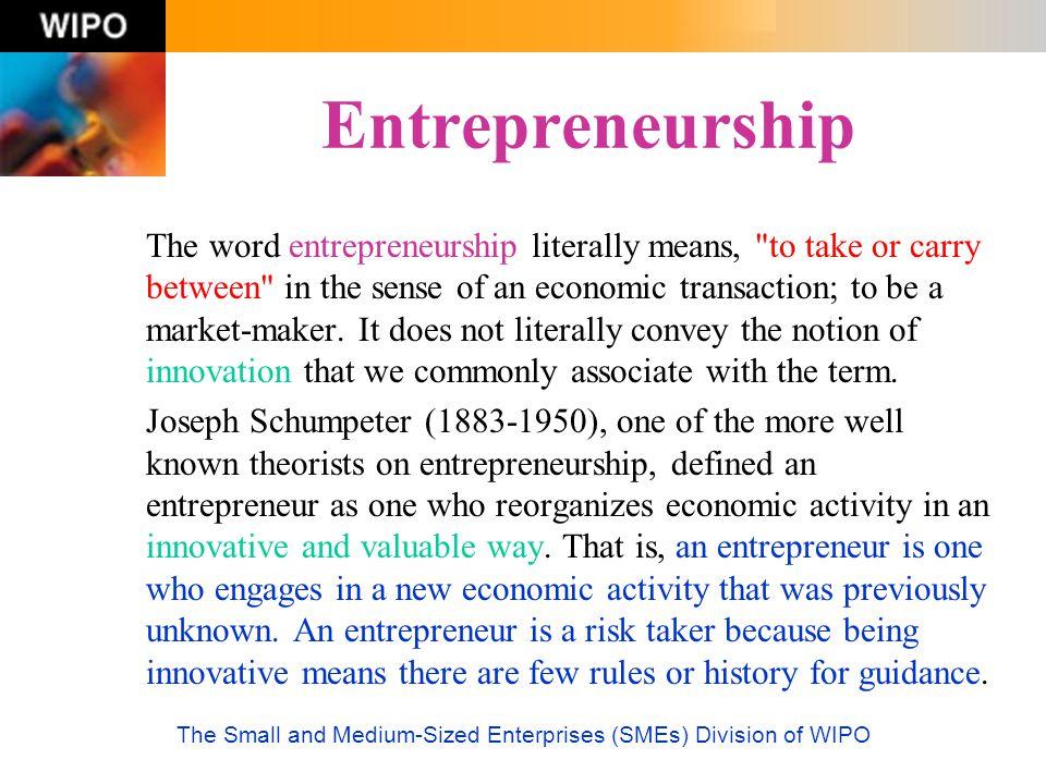 The Small and Medium-Sized Enterprises (SMEs) Division of WIPO Entrepreneurship The word entrepreneurship literally means,