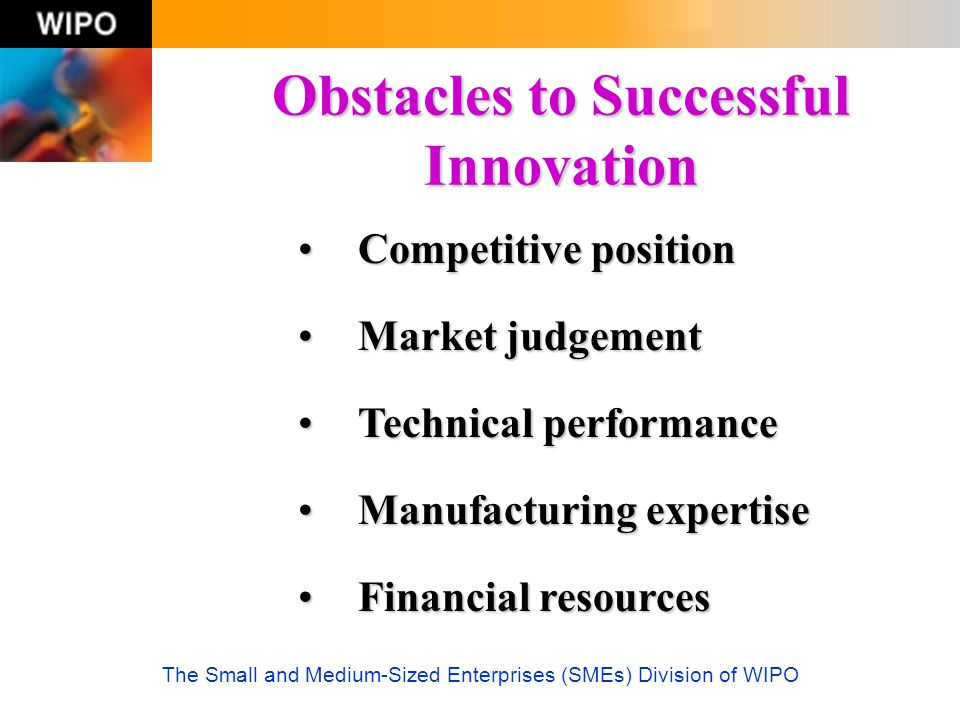 The Small and Medium-Sized Enterprises (SMEs) Division of WIPO Obstacles to Successful Innovation Competitive positionCompetitive position Market judg