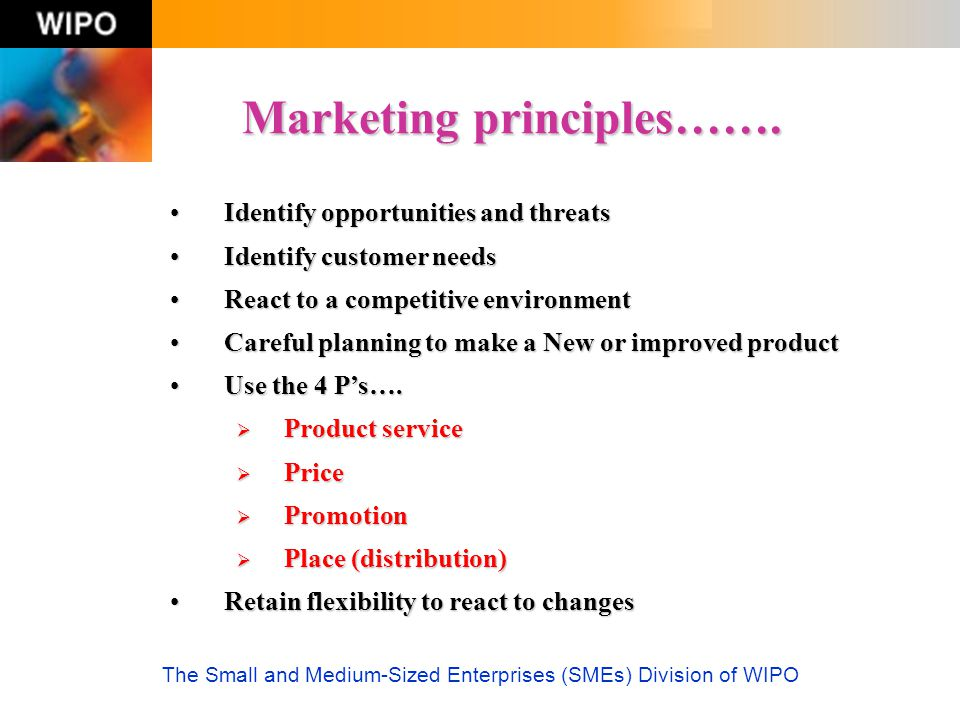 The Small and Medium-Sized Enterprises (SMEs) Division of WIPO Marketing principles……. Identify opportunities and threatsIdentify opportunities and th