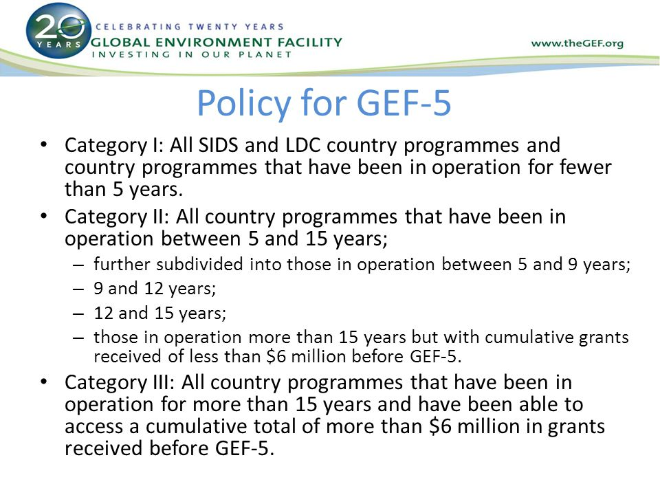 Policy for GEF-5 Category I: All SIDS and LDC country programmes and country programmes that have been in operation for fewer than 5 years.