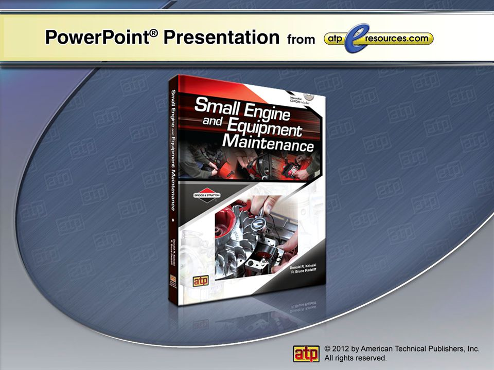 PowerPoint ® Presentation Chapter 4 Small Engine Fundamentals Four-Stroke Cycle Theory Four-Stroke Cycle Engine Operation Engine Components and Functions Small Engine Systems Compression Systems Fuel Systems Ignition Systems Lubrication and Cooling Systems Governor Systems Electrical Systems Braking Systems