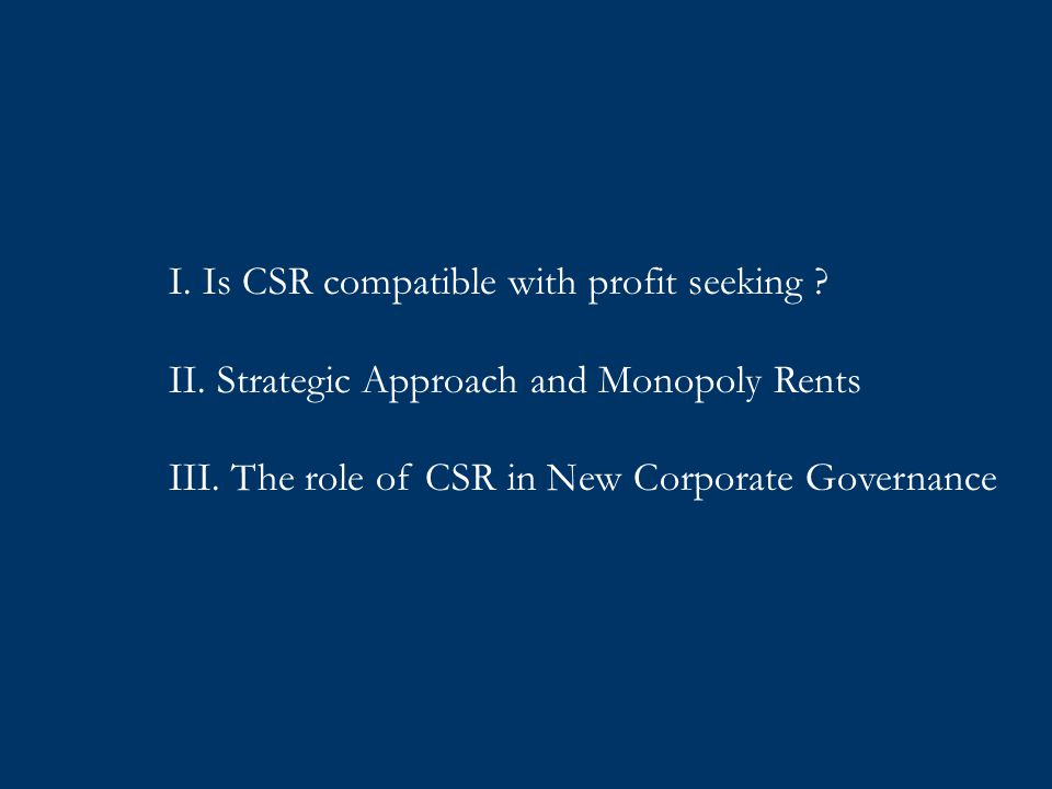 I.Is CSR compatible with profit seeking . II. Strategic Approach and Monopoly Rents III.