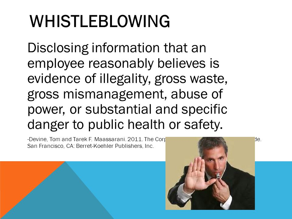 WHISTLEBLOWING Disclosing information that an employee reasonably believes is evidence of illegality, gross waste, gross mismanagement, abuse of power, or substantial and specific danger to public health or safety.