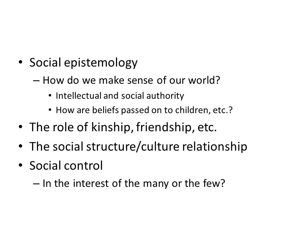 Social epistemology – How do we make sense of our world.