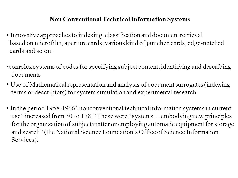 Non Conventional Technical Information Systems Innovative approaches to indexing, classification and document retrieval based on microfilm, aperture cards, various kind of punched cards, edge-notched cards and so on.