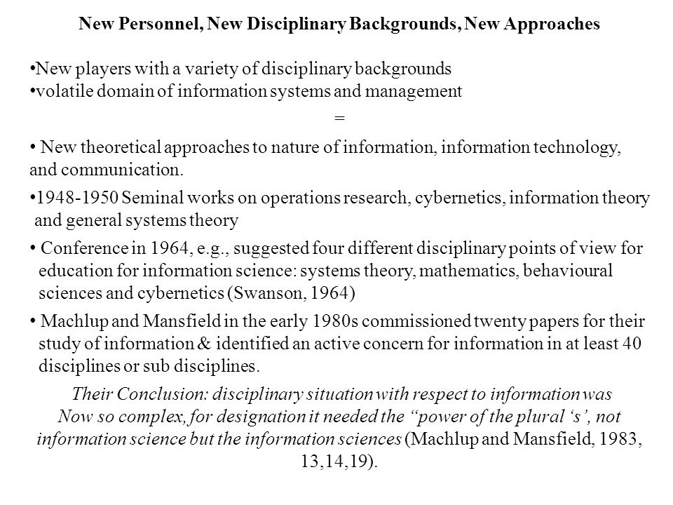 New Personnel, New Disciplinary Backgrounds, New Approaches New players with a variety of disciplinary backgrounds volatile domain of information syst