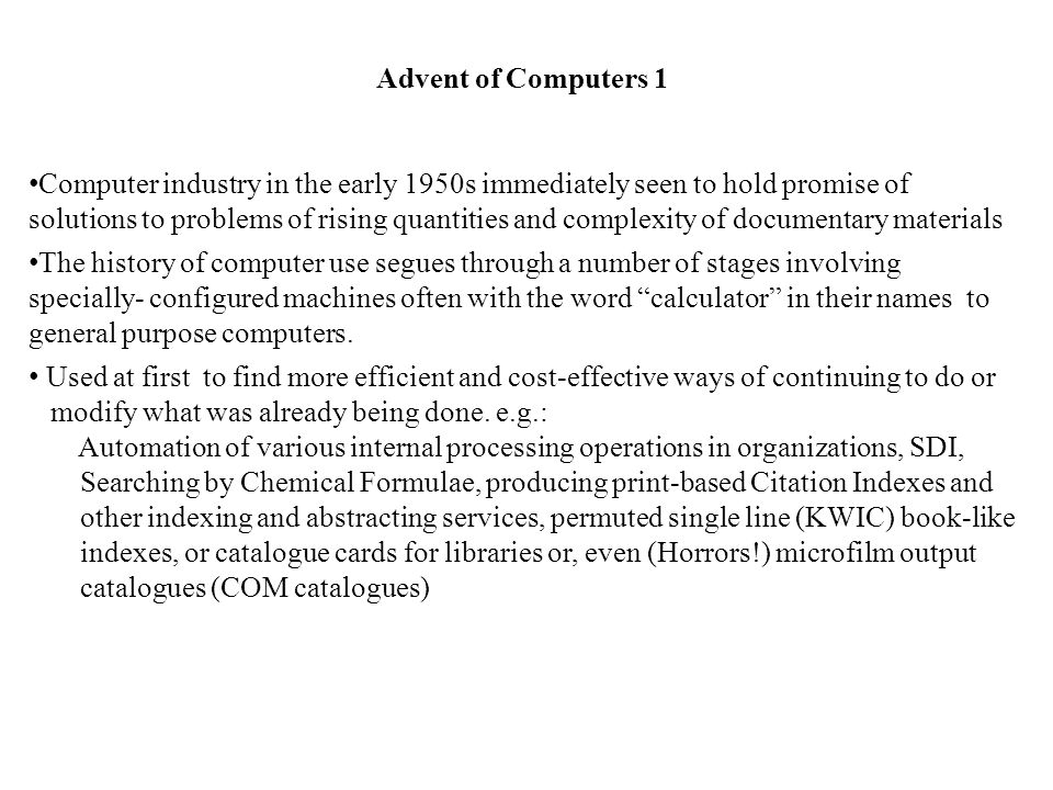 Advent of Computers 1 Computer industry in the early 1950s immediately seen to hold promise of solutions to problems of rising quantities and complexi