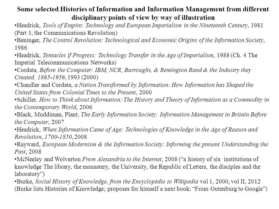 Some selected Histories of Information and Information Management from different disciplinary points of view by way of illustration Headrick, Tools of