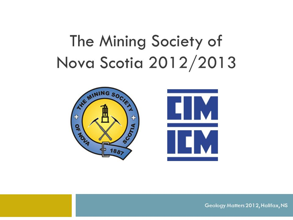 126 TH AGM Geology Matters 2012, Halifax, NS Nova Scotia: Global Mining Opportunities Inveray Inn Resort & Spa, Baddeck June 5-7, 2012 Highlights Include: Technical Sessions (Chile's Mining Sector/Mine Safety/Global Industry / NS Success Stories / Exploration / Innovation) Golfing at Bell Bay Awards Dinner and Banquet CIM update Accompanying Persons Program Industry Strategy Meetings (Stakeholder Meetings) Networking with Chilean Mining Companies