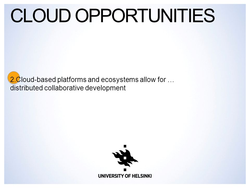2.Cloud-based platforms and ecosystems allow for … distributed collaborative development CLOUD OPPORTUNITIES