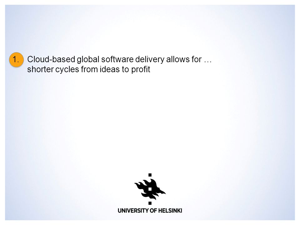 1.Cloud-based global software delivery allows for … shorter cycles from ideas to profit