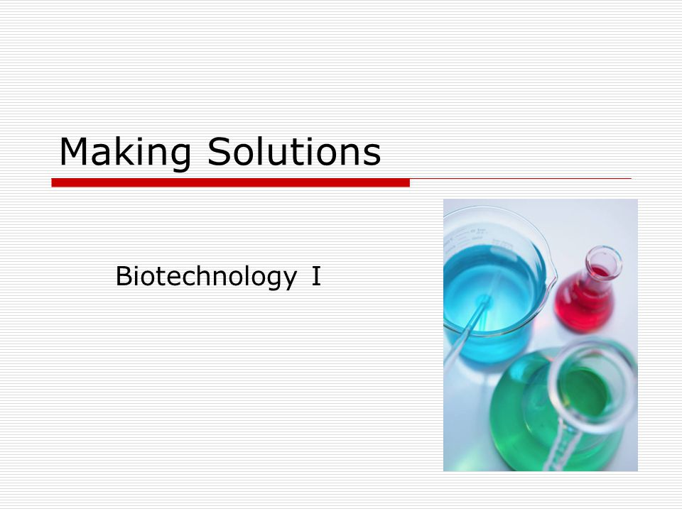 Introduction  Making solutions is important in any area of biotechnology R&D QCMfg  Accuracy is critical as an incorrect solution can destroy months or years worth of work and could delay a critical drug from being available to the market place