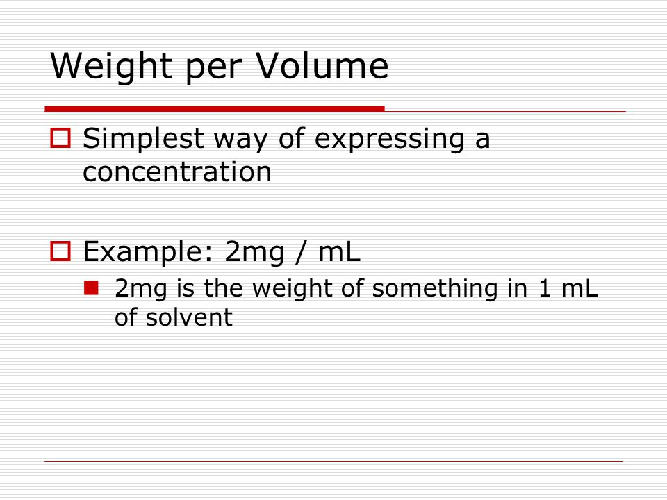 Percents  May be expressed as weight per volume which is grams per 100 mL (w/v%) Example: 20 grams of KCL in 100 mL of solvent is a 20% solution (w/v)
