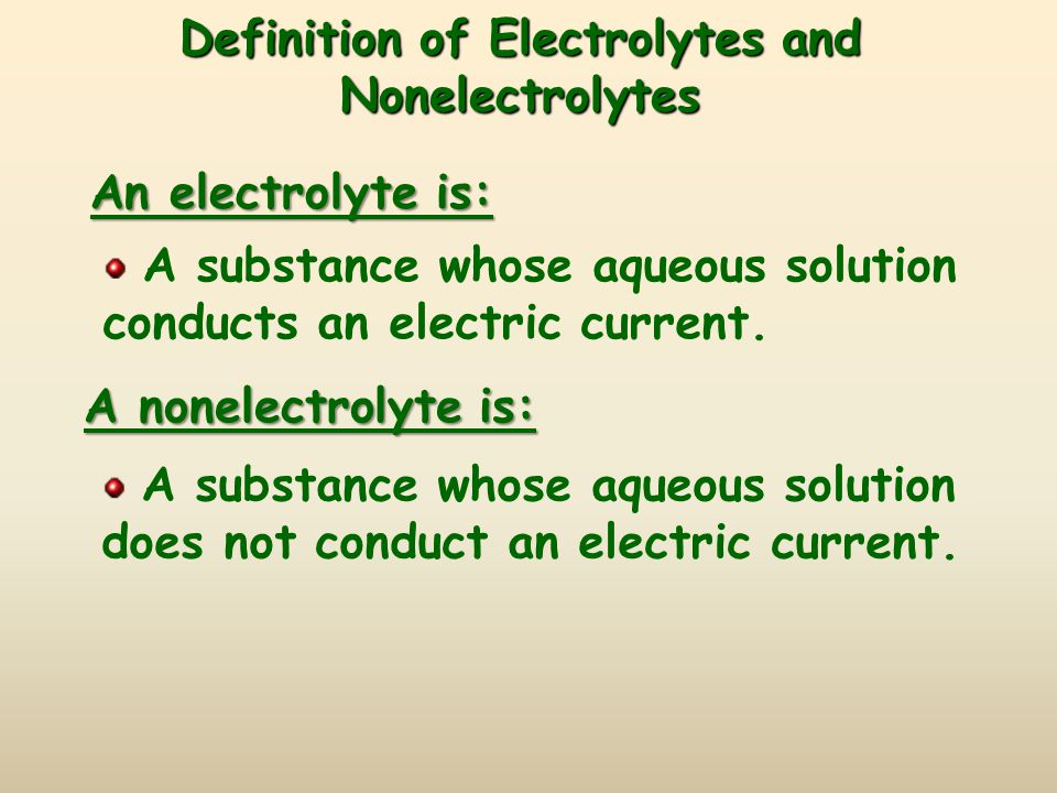 An electrolyte is: A substance whose aqueous solution conducts an electric current.