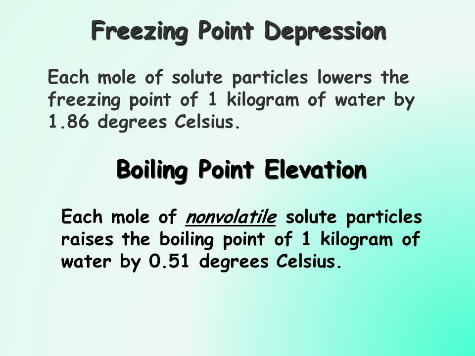 Freezing Point Depression Each mole of solute particles lowers the freezing point of 1 kilogram of water by 1.86 degrees Celsius. Each mole of nonvola
