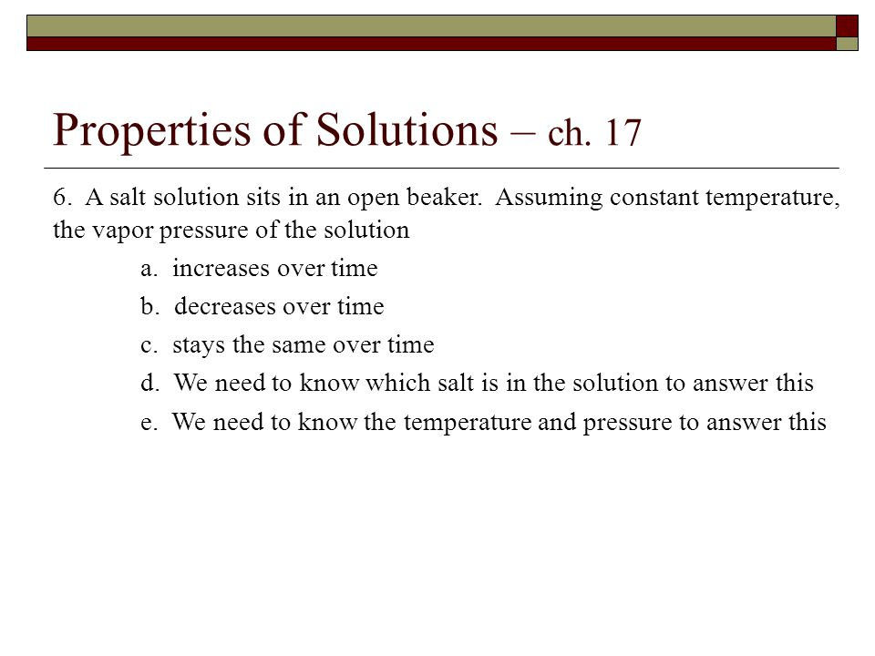 Properties of Solutions – ch. 17 6. A salt solution sits in an open beaker.
