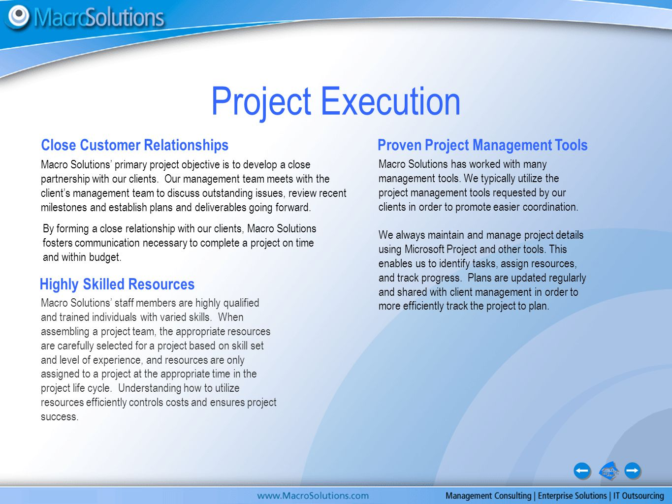 Macro Solutions' primary project objective is to develop a close partnership with our clients.