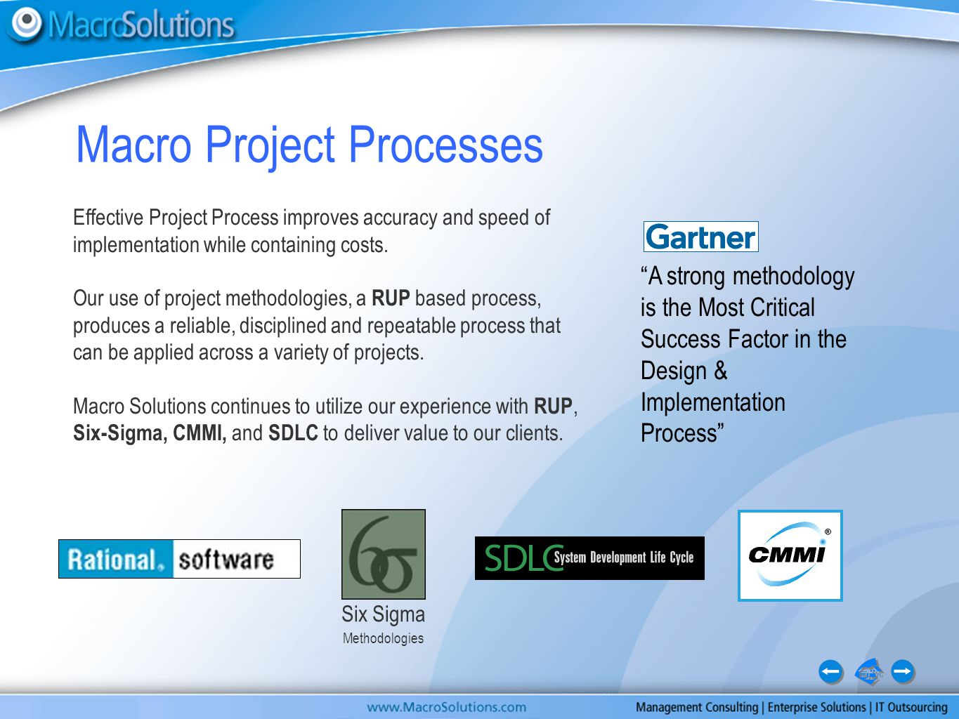 Macro Project Processes A strong methodology is the Most Critical Success Factor in the Design & Implementation Process Six Sigma Methodologies Effective Project Process improves accuracy and speed of implementation while containing costs.