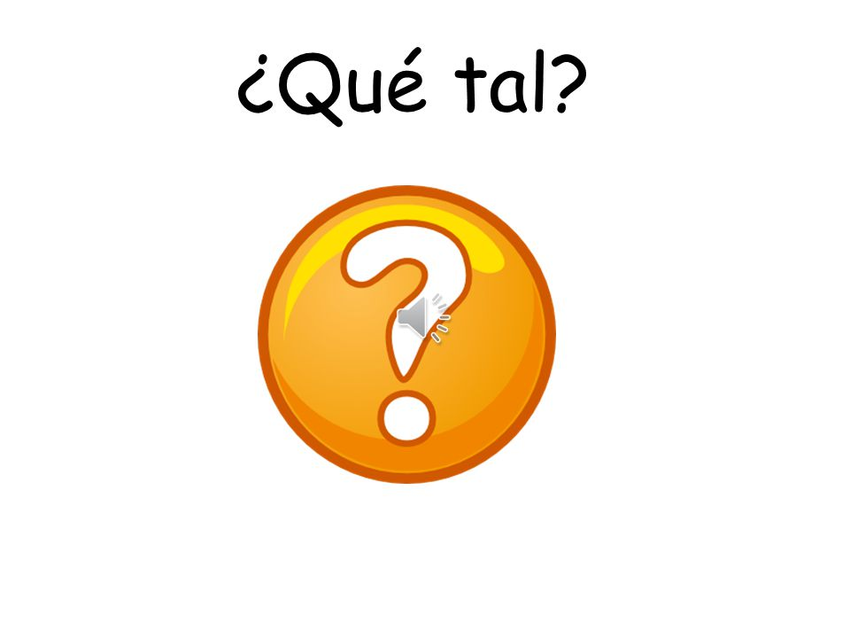 Embedding the language Start each day with asking ¿Qué tal.