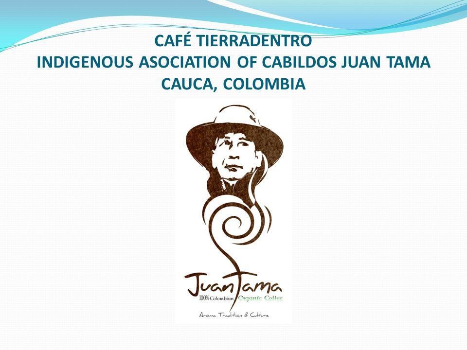 CAFÉ TIERRADENTRO INDIGENOUS ASOCIATION OF CABILDOS JUAN TAMA CAUCA, COLOMBIA