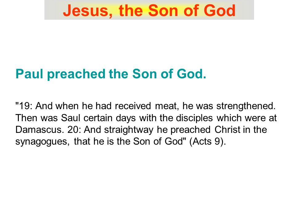 Jesus, the Son of God Paul preached the Son of God.