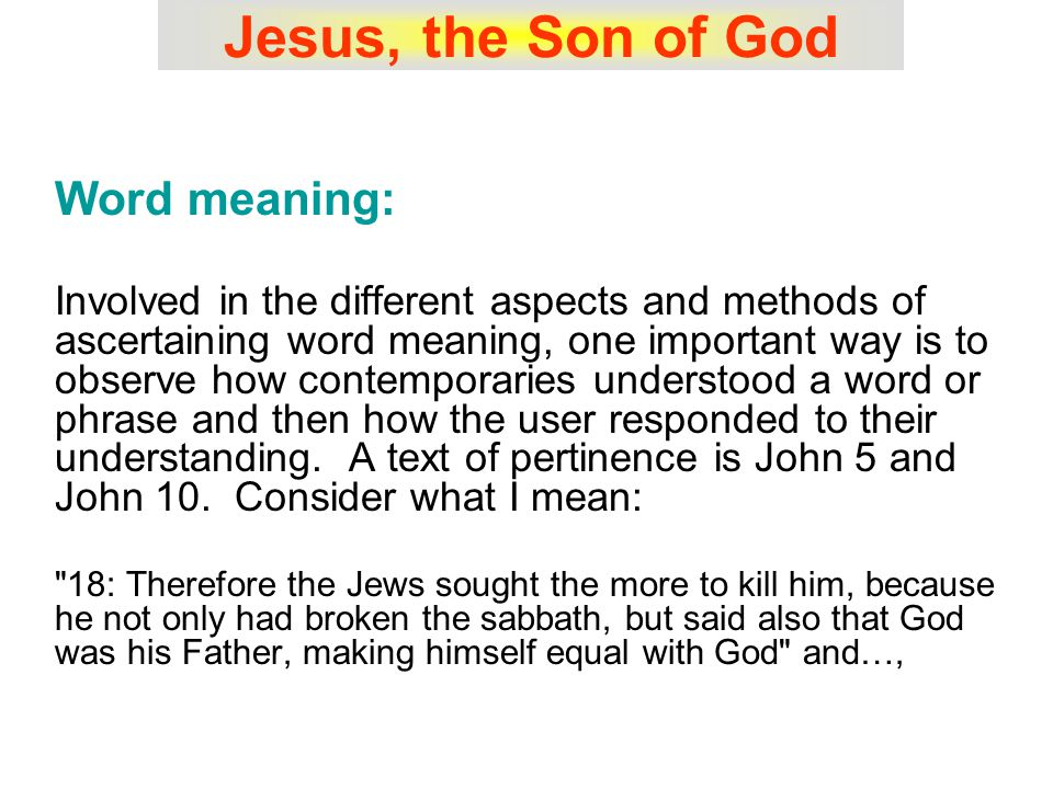 Jesus, the Son of God Word meaning: Involved in the different aspects and methods of ascertaining word meaning, one important way is to observe how contemporaries understood a word or phrase and then how the user responded to their understanding.